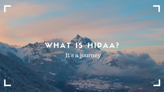 What is HIPAA? It's a journey.